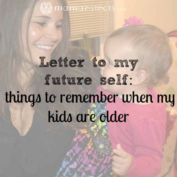 letter to my future self things to remember when my kids With letter to my older self