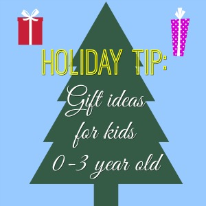 Holiday tip: Gift ideas for kids 0-3 years old \u2013 Mama Instincts