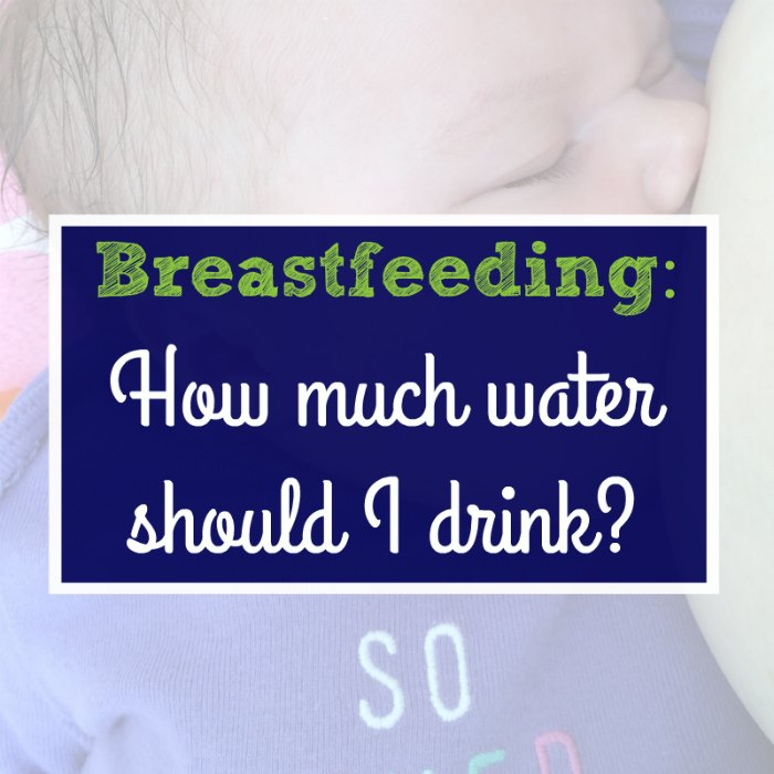 Breastfeeding: How much water should I drink?