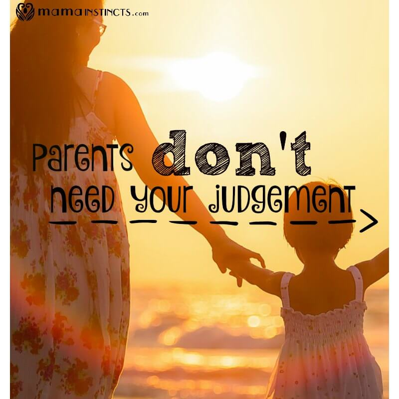 Parents don't need your judgement